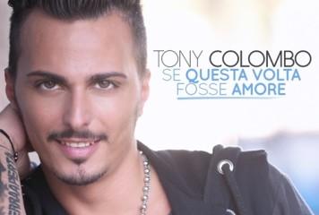 Se questa volta fosse amore – il nuovo singolo di Tony Colombo